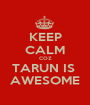 KEEP CALM COZ TARUN IS  AWESOME - Personalised Poster A1 size