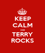 KEEP CALM coz TERRY ROCKS - Personalised Poster A1 size