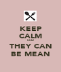 KEEP CALM COZ THEY CAN BE MEAN - Personalised Poster A1 size
