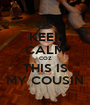 KEEP CALM COZ THIS IS MY COUSIN - Personalised Poster A1 size