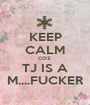 KEEP CALM COZ  TJ IS A M....FUCKER - Personalised Poster A1 size