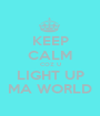 KEEP CALM COZ U LIGHT UP MA WORLD - Personalised Poster A1 size