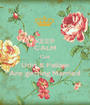 KEEP CALM Coz Udit & Pallavi Are getting Married - Personalised Poster A1 size
