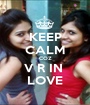 KEEP CALM COZ V R IN  LOVE - Personalised Poster A1 size