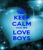 KEEP CALM COZ WE LOVE BOYS - Personalised Poster A1 size