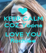 KEEP CALM COZ Yoona  LOVE YOU Rochiee - Personalised Poster A1 size