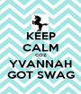 KEEP CALM COZ YVANNAH GOT SWAG - Personalised Poster A1 size