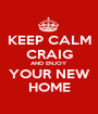 KEEP CALM CRAIG AND ENJOY YOUR NEW HOME - Personalised Poster A1 size