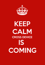 KEEP CALM CROSS DEVICE IS  COMING - Personalised Poster A1 size