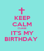 KEEP CALM CUASE IT'S MY BIRTHDAY  - Personalised Poster A1 size