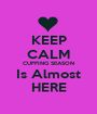 KEEP CALM CUFFING SEASON Is Almost HERE - Personalised Poster A1 size