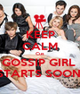 KEEP CALM Cus GOSSIP GIRL  STARTS SOON! - Personalised Poster A1 size