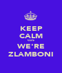 KEEP CALM CUS WE'RE ZLAMBONI - Personalised Poster A1 size