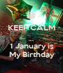 KEEP CALM  cuz 1 January is My Birthday - Personalised Poster A1 size
