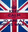 KEEP CALM CUZ 1D ARE AT THE OLYMPICS WHAT IS CALM - Personalised Poster A1 size