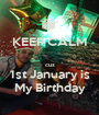 KEEP CALM  cuz 1st January is My Birthday - Personalised Poster A1 size