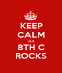 KEEP CALM cuz 8TH C ROCKS - Personalised Poster A1 size