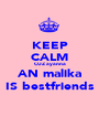 KEEP CALM CUZ ayanna AN malika IS bestfriends - Personalised Poster A1 size