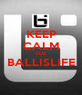 KEEP CALM CUZ BALLISLIFE  - Personalised Poster A1 size