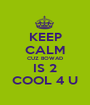 KEEP CALM CUZ BOWAD IS 2 COOL 4 U - Personalised Poster A1 size