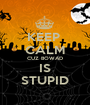 KEEP  CALM CUZ BOWAD IS STUPID - Personalised Poster A1 size