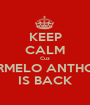 KEEP CALM Cuz CARMELO ANTHONY IS BACK - Personalised Poster A1 size