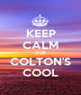 KEEP CALM CUZ COLTON'S COOL - Personalised Poster A1 size