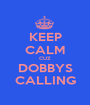 KEEP CALM CUZ DOBBYS CALLING - Personalised Poster A1 size