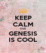 KEEP CALM CUZ GENESIS IS COOL - Personalised Poster A1 size
