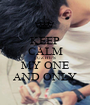 KEEP CALM CUZ HE'S MY ONE AND ONLY - Personalised Poster A1 size