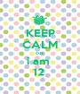 KEEP CALM cuz  i am  12  - Personalised Poster A1 size