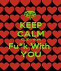 KEEP CALM CUZ I dont Fu*k With  YOU - Personalised Poster A1 size