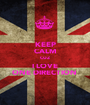 KEEP CALM CUZ  I LOVE ONE DIRECTION  - Personalised Poster A1 size