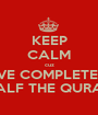 KEEP CALM cuz I'VE COMPLETED HALF THE QURAN - Personalised Poster A1 size
