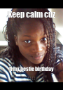 Keep calm cuz It my bestie birthday 🎉🎊 - Personalised Poster A1 size