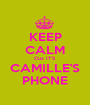 KEEP CALM Cuz IT'S CAMILLE'S PHONE - Personalised Poster A1 size