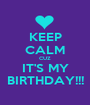 KEEP CALM CUZ IT'S MY BIRTHDAY!!! - Personalised Poster A1 size