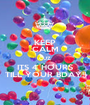 KEEP CALM CUZ ITS 4 HOURS TILL YOUR BDAY!! - Personalised Poster A1 size
