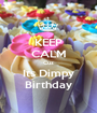 KEEP CALM Cuz Its Dimpy Birthday - Personalised Poster A1 size