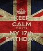 KEEP CALM CUZ IT'S  MY 17th BIRTHDAY - Personalised Poster A1 size