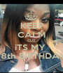 KEEP CALM CUZ iTS MY  18th BIRTHDAY - Personalised Poster A1 size