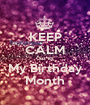 KEEP CALM Cuz its My Birthday Month - Personalised Poster A1 size