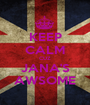 KEEP CALM CUZ JANA'S AWSOME - Personalised Poster A1 size