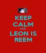 KEEP CALM CUZ LEON IS REEM - Personalised Poster A1 size