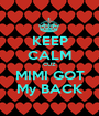 KEEP CALM CUZ MIMI GOT My BACK - Personalised Poster A1 size