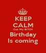 KEEP CALM Cuz My BITCH Birthday Is coming - Personalised Poster A1 size