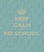 KEEP CALM CUZ NO SCHOOL   - Personalised Poster A1 size