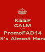 KEEP CALM Cuz PromoFAD14 It's Almost Here - Personalised Poster A1 size