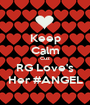 Keep Calm Cuz RG Love's Her #ANGEL - Personalised Poster A1 size
