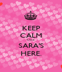 KEEP CALM CUZ SARA'S HERE. - Personalised Poster A1 size